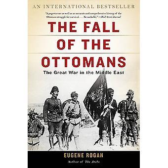 La caduta degli Ottomani - la grande guerra in Medio Oriente da Eugene