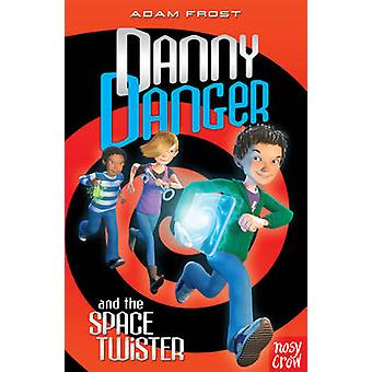 Danny Danger and the Space Twister by Adam Frost - 9780857630292 Book