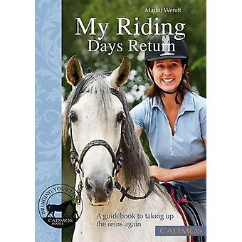My Riding Days Return - A Guidebook to Taking Up the Reins Again by Ma