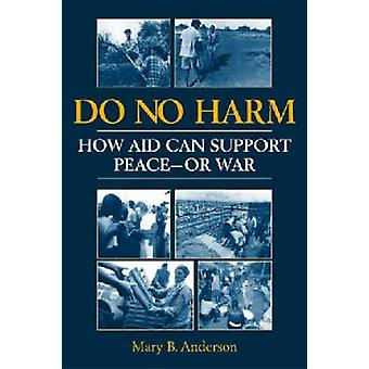 Do No Harm - How Aid Can Support Peace - or War by Mary B. Anderson -
