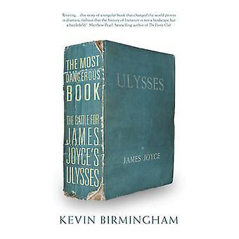 El libro más peligroso - la batalla por el Ulises de James Joyce por Kevi