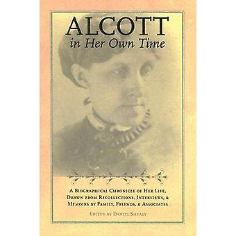 Alcott in Her Own Time - A Biographical Chronicle of Her Life - Drawn
