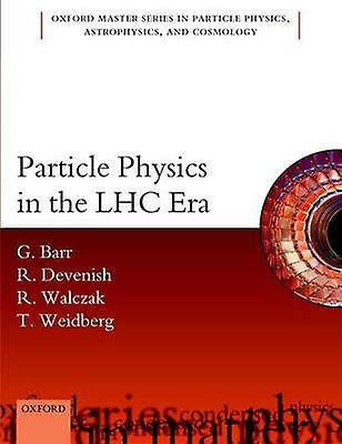Particle Physics in the LHC Era by Giles Barr - Robin Devenish - Roma