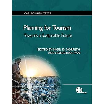 Planning for Tourism - Towards a Sustainable Future by Nigel D. Morpet