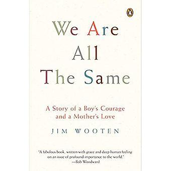 Wir sind alle gleich: eine Geschichte von einem jungen Mut und die Liebe einer Mutter