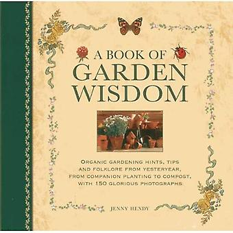 A Book of Garden Wisdom: Organic Gardening Hints, Tips and Folklore from Yesteryear, from Companion Planting to...