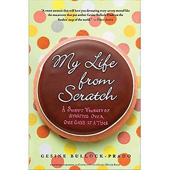 Ma vie à partir de zéro: un voyage doux de recommencer, un gâteau à la fois