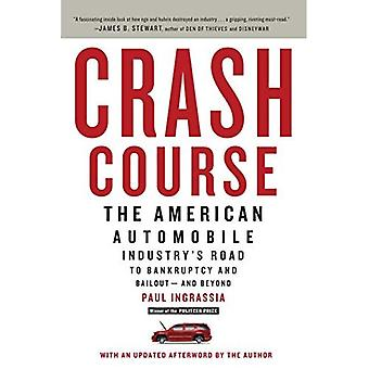 Crash Course: The American Automobile Industry's Road to Bankruptcy and Bailout--And Beyond