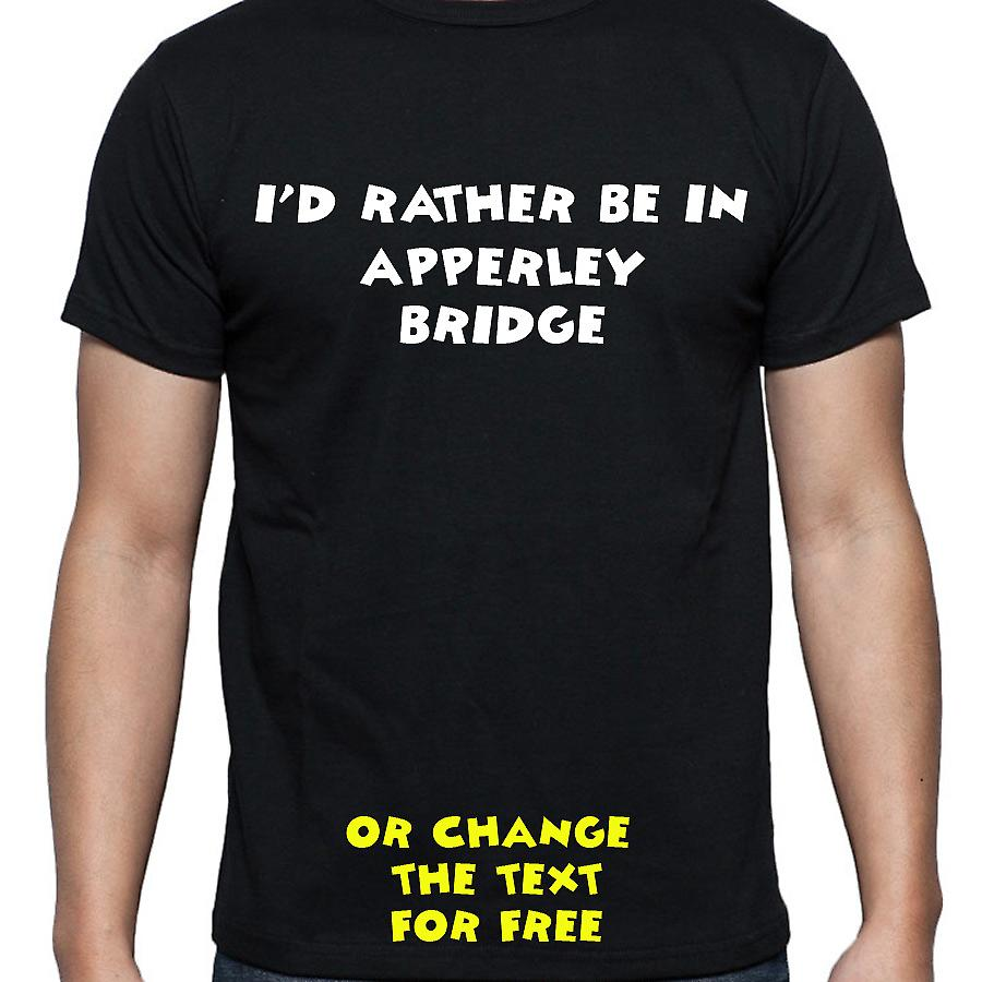 I'd Rather Be In Apperley bridge Black Hand Printed T shirt