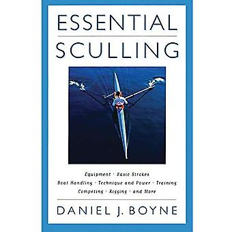 Essential Sculling: An Introduction to Basic Strokes, Equipment, Boat Handling, Technique and Power and Much More