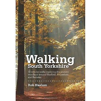 Walking South Yorkshire: 30 Circular Walks Exploring the Ancient Woodland Around Sheffield, Rotherham and Barnsley