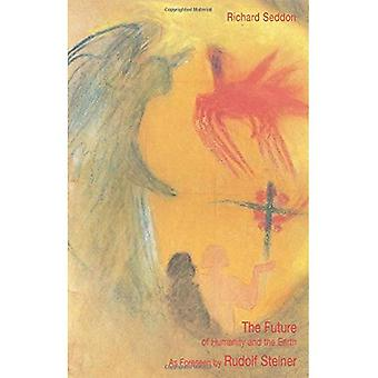 The Future of Humanity and the Earth: As Foreseen by Rudolf Steiner