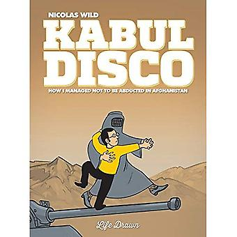 Kabul Disco Book 1: How I� managed not to be abducted in Afghanistan #1