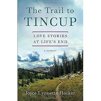 The Trail to Tincup: Love Stories at Life's End