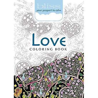 Bliss kärlek målarbok: Ditt pass till lugn (vuxen färg)