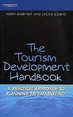 The Tourism Development Handbook A Practical Approach to Planning and Marketing by Godfrey & Kerry