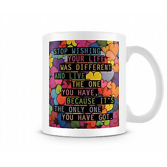 Stop Wishing Your Life Was Different Mug