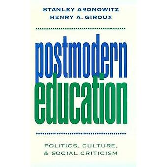 Postmodern Education - Politics - Culture and Social Criticism by Stan
