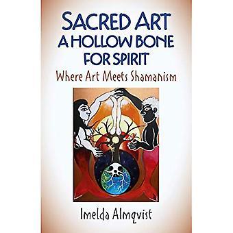 Sacred Art - A Hollow Bone for Spirit: Where Art� Meets Shamanism