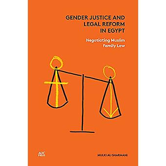 Gender Justice and Legal Reform in Egypt - Negotiating Muslim Family L