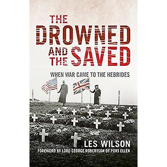 Les noyés et les sauvés - lorsque la guerre prend les Hébrides par Les Wilso