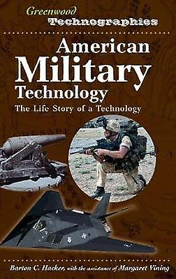 American Military Technology The Life Story of a Technology by Hacker & Barton