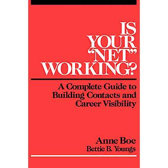 Is Your Net Working A Complete Guide to Building Contacts and Career Visibility by Boe & Anne