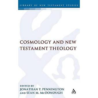 Cosmology and New Testament Theology by Pennington & Jonathan T.