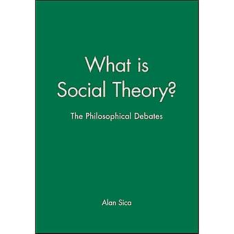 What Is Social Theory The Philosophical Debates by Sica & Alan