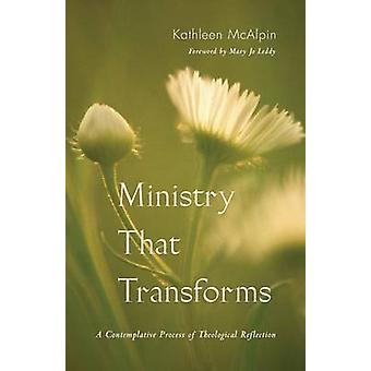 Ministry That Transforms A Contemplative Process of Theological Reflection by McAlpin & Kathleen