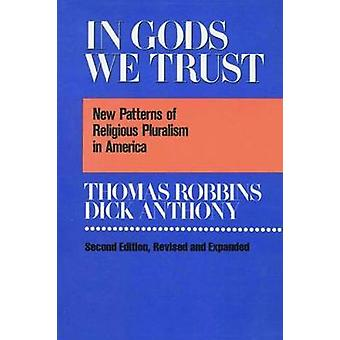 In Gods We Trust New Patterns of Religious Pluralism in America by Robbins & Thomas