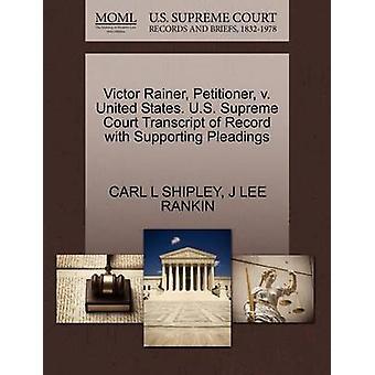 Victor Rainer framställaren v. USA. US Supreme Court avskrift av posten med stödjande yrkats av SHIPLEY & CARL L