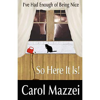 IVE HAD ENOUGH OF BEING NICE.SO HERE IT IS by Mazzei & Carol