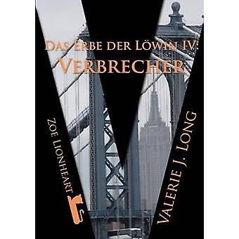 Das Erbe der Lwin IV Verbrecher by Long & Valerie J.