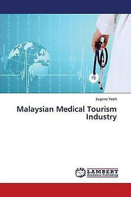 Malaysian Medical Tourism Industry by Yeoh Eugene