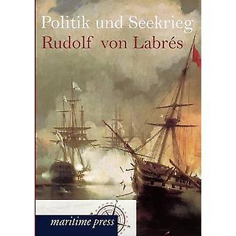 Politik und Seekrieg by von Labrs & Rudolf