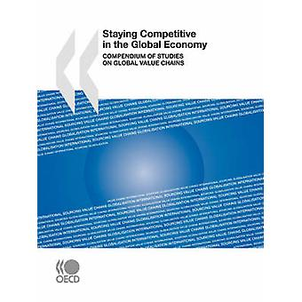 Staying Competitive in the Global Economy  Compendium of Studies on Global Value Chains by OECD Publishing