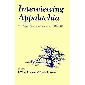 Interviewing Appalachia - Appalachian Journal Interviews 1978-1992 by