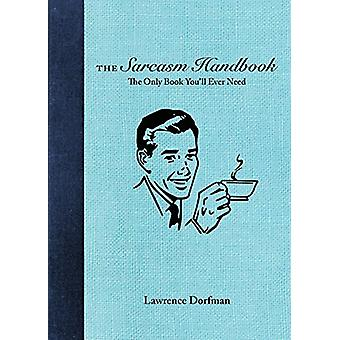 The Sarcasm Handbook by Lawrence Dorfman - 9781510723269 Book