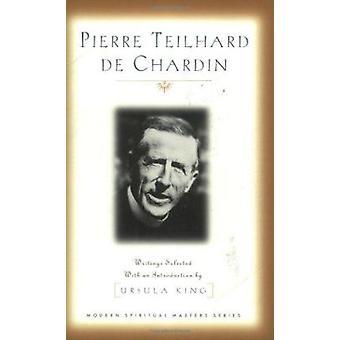 Pierre Teilhard De Chardin by Ursula King - Ursula King - Pierre Teil