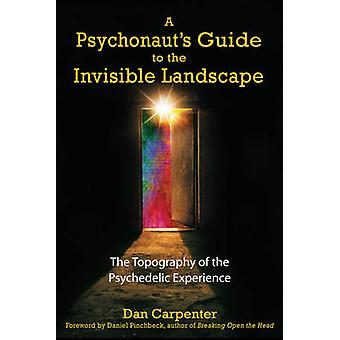 A Psychonaut's Guide to the Invisible Landscape - The Topography of th