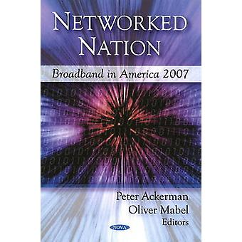 Networked Nation - Broadband in America 2007 by Peter Ackerman - Olive