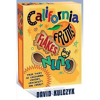 California Fruits - Flakes &D Nuts  - True Tales of California Crazies