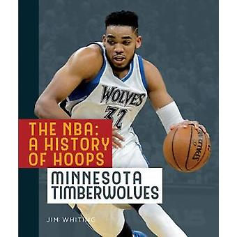 The NBA - A History of Hoops - Minnesota Timberwolves by Jim Whiting -