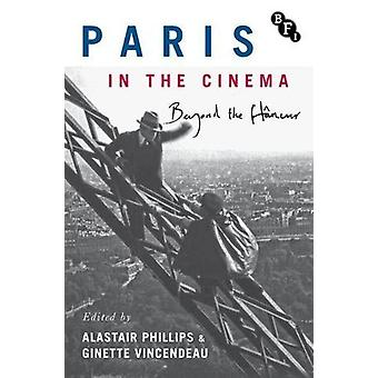 Paris in the Cinema - Beyond the Flaneur by Alastair Phillips - 978184