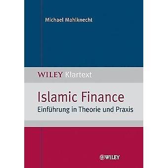 Islamic Finance - Einfuhrung in Theorie Und Praxis by Michael Mahlknec