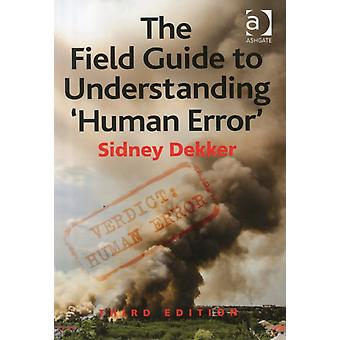 The Field Guide to Understanding 'Human Error' (Paperback) by Dekker Professor Sidney