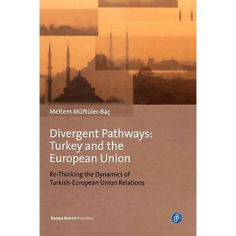 Divergent Pathways: Turkey and the European Union: Re-Thinking the Dynamics of Turkish-European Union Relations (Hardcover) by Muftuler-Bac Meltem