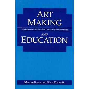 Art Making and Education by Maurice Brown - Diana Korzenik - 97802520