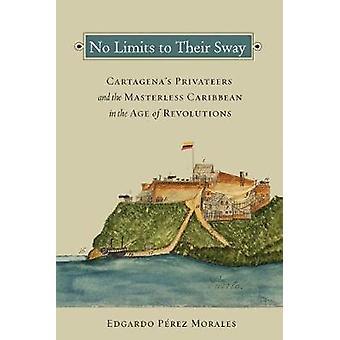 Inga gränser för sin Sway - Cartagena's Privateers och herrelösa Ca